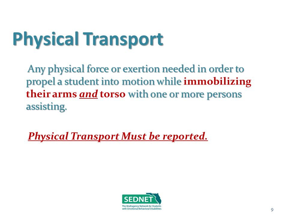 Physical Transport Any physical force or exertion needed in order to propel a student into motion while with one or more persons assisting. Any physic