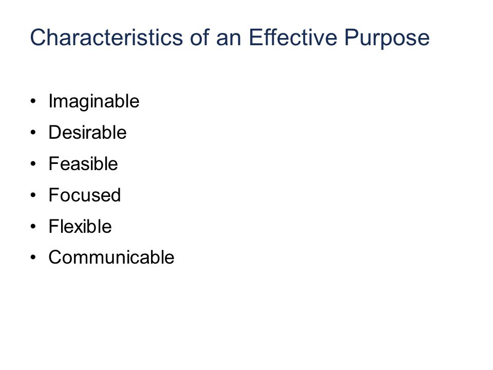 Characteristics of an Effective Purpose Imaginable Desirable Feasible Focused Flexible Communicable