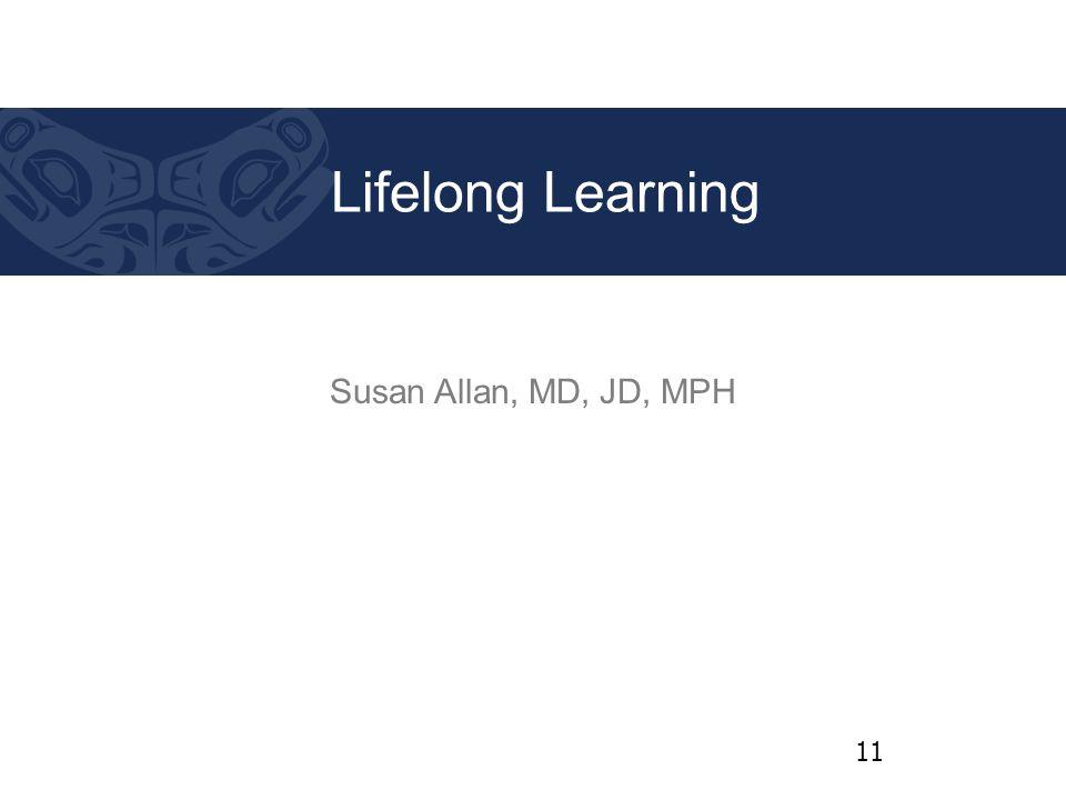 Susan Allan, MD, JD, MPH Lifelong Learning 11