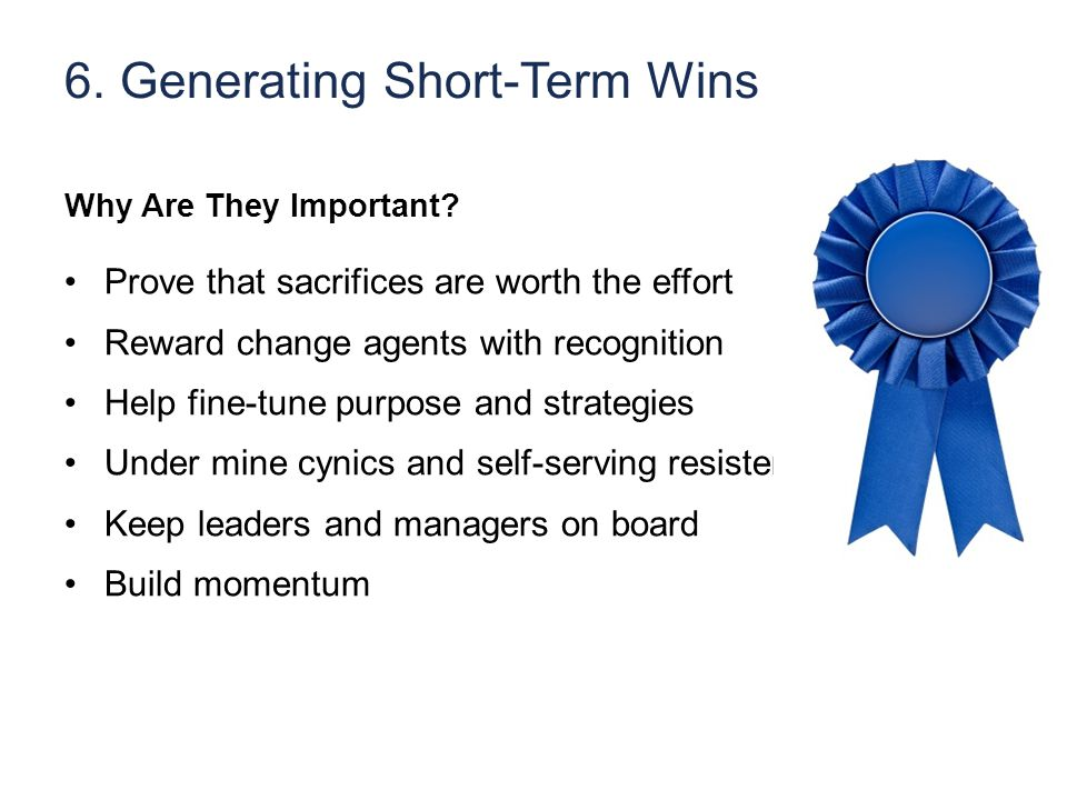 6. Generating Short-Term Wins Why Are They Important.