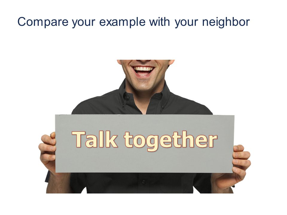 Compare your example with your neighbor