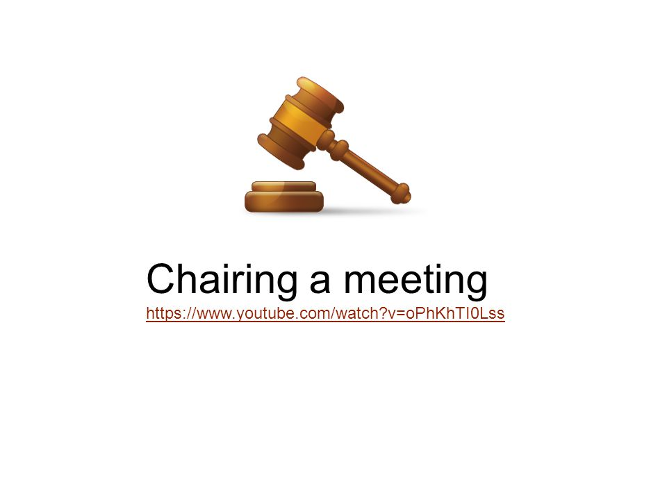Chairing a meeting https://www.youtube.com/watch v=oPhKhTI0Lss