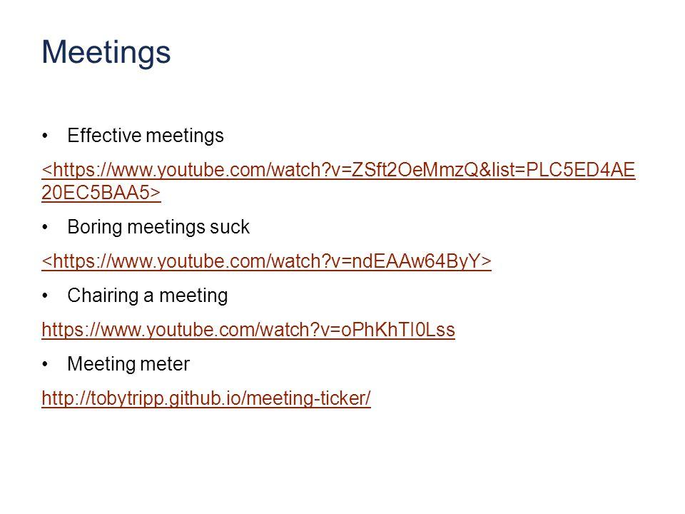 Meetings Effective meetings <https://www.youtube.com/watch?v=ZSft2OeMmzQ&list=PLC5ED4AE 20EC5BAA5> Boring meetings suck Chairing a meeting https://www.youtube.com/watch?v=oPhKhTI0Lss Meeting meter http://tobytripp.github.io/meeting-ticker/