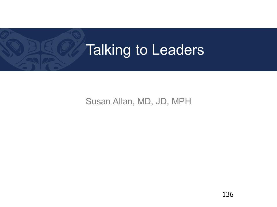 Susan Allan, MD, JD, MPH Talking to Leaders 136