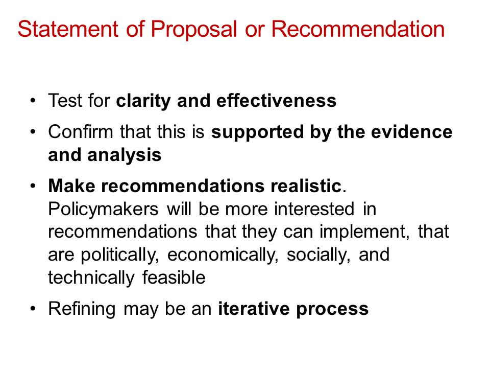 Statement of Proposal or Recommendation Test for clarity and effectiveness Confirm that this is supported by the evidence and analysis Make recommendations realistic.