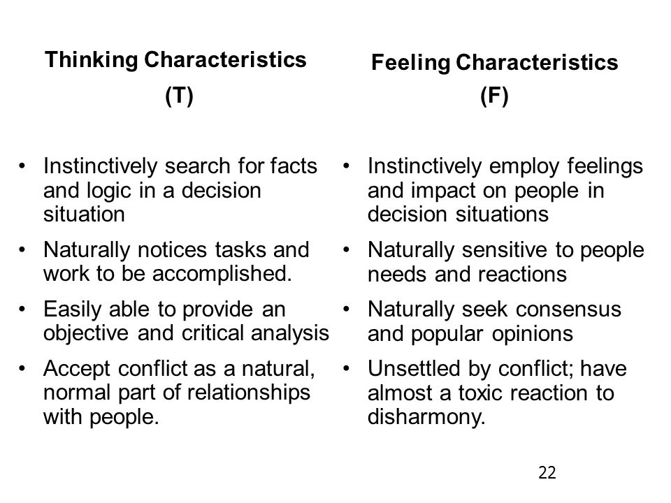 Thinking Characteristics (T) Instinctively search for facts and logic in a decision situation Naturally notices tasks and work to be accomplished.