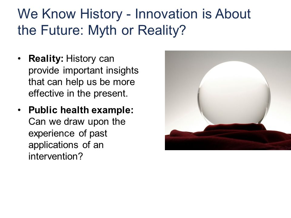 We Know History - Innovation is About the Future: Myth or Reality.