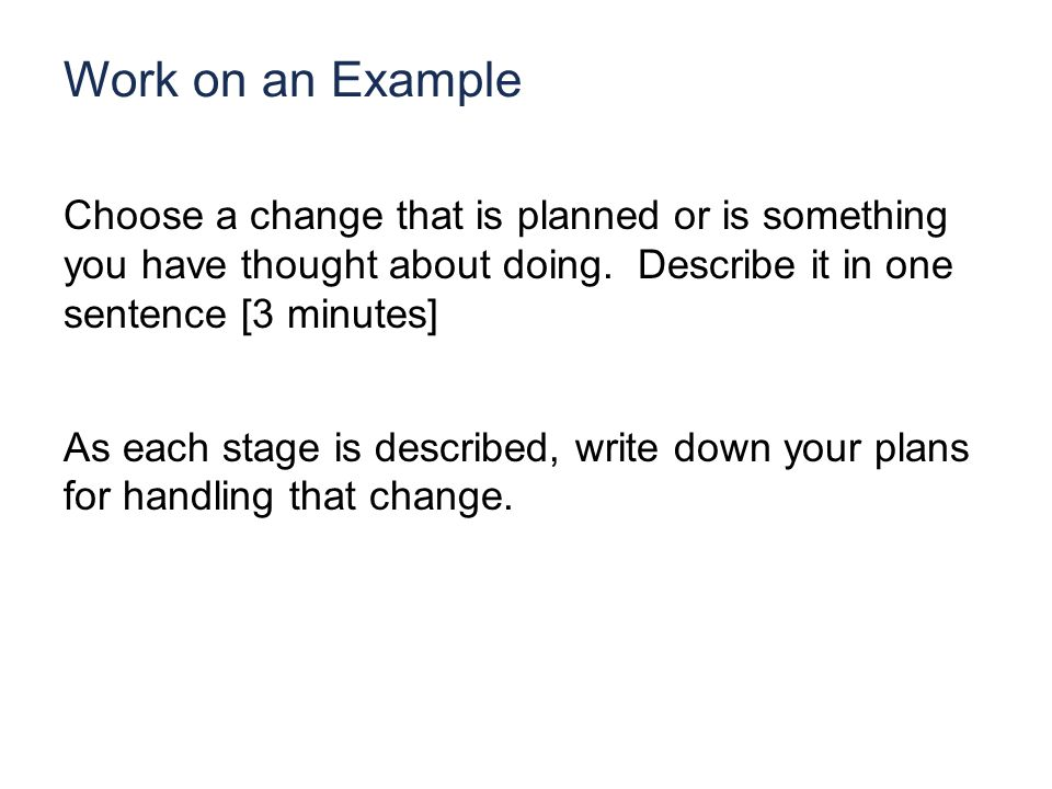 Work on an Example Choose a change that is planned or is something you have thought about doing.