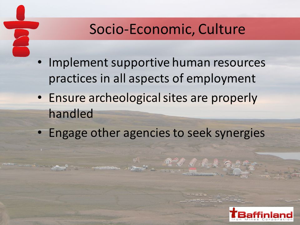Socio-Economic, Culture Implement supportive human resources practices in all aspects of employment Ensure archeological sites are properly handled Engage other agencies to seek synergies