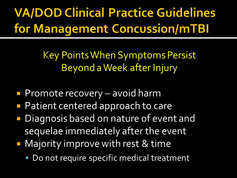 Key Points When Symptoms Persist Beyond a Week after Injury  Promote recovery – avoid harm  Patient centered approach to care  Diagnosis based on n