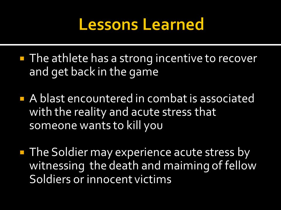  The athlete has a strong incentive to recover and get back in the game  A blast encountered in combat is associated with the reality and acute stre