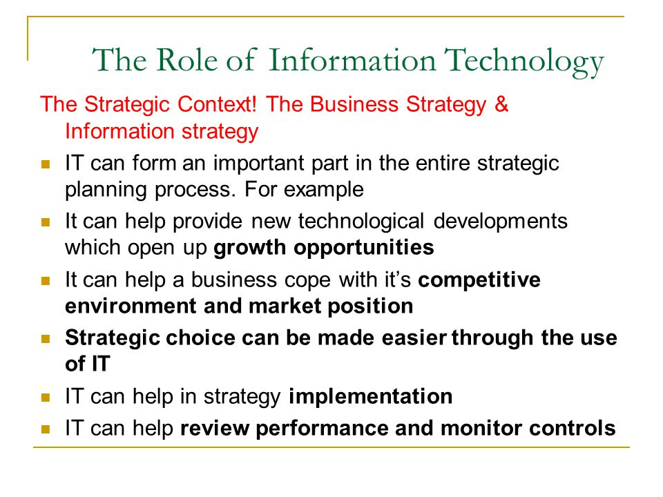 The Strategic Context! The Business Strategy & Information strategy IT can form an important part in the entire strategic planning process. For exampl