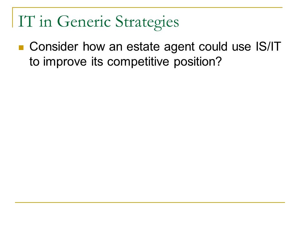 IT in Generic Strategies Consider how an estate agent could use IS/IT to improve its competitive position?