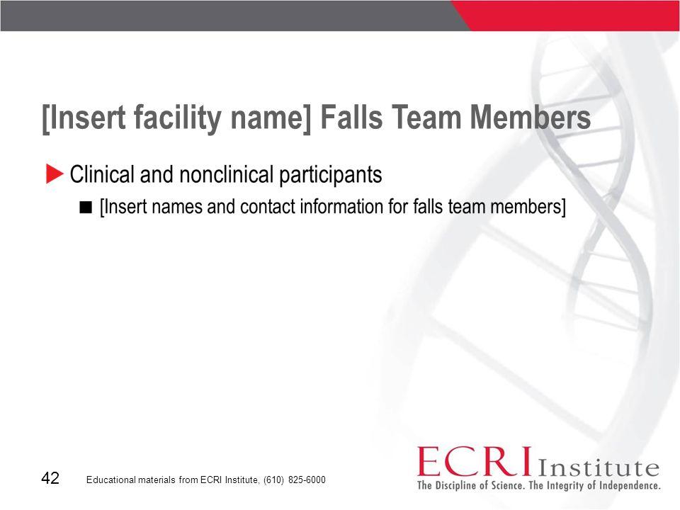 42 Educational materials from ECRI Institute, (610) 825-6000 [Insert facility name] Falls Team Members