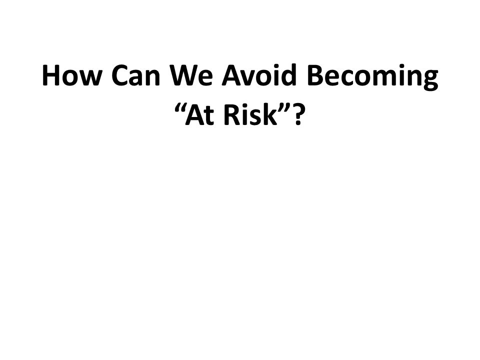 How Can We Avoid Becoming At Risk ?