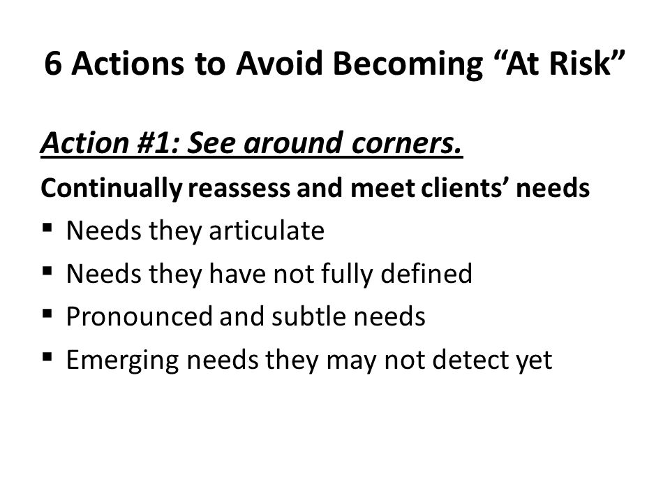 6 Actions to Avoid Becoming At Risk Action #1: See around corners.