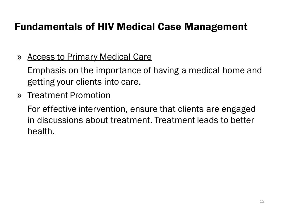 Fundamentals of HIV Medical Case Management » Access to Primary Medical Care Emphasis on the importance of having a medical home and getting your clients into care.
