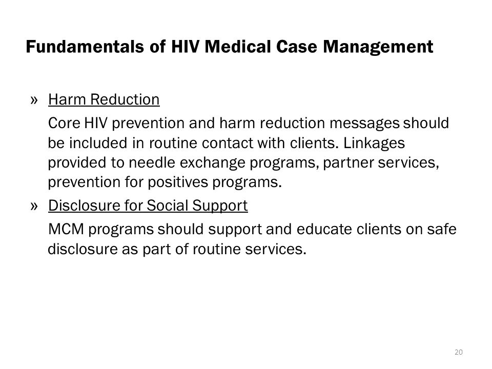 Fundamentals of HIV Medical Case Management » Harm Reduction Core HIV prevention and harm reduction messages should be included in routine contact with clients.