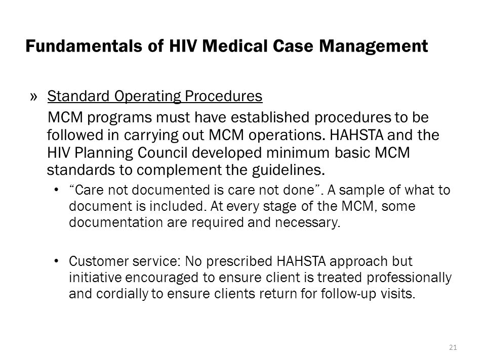 Fundamentals of HIV Medical Case Management » Standard Operating Procedures MCM programs must have established procedures to be followed in carrying out MCM operations.