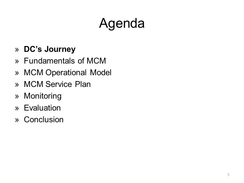 Agenda »DC's Journey »Fundamentals of MCM »MCM Operational Model »MCM Service Plan »Monitoring »Evaluation »Conclusion 5