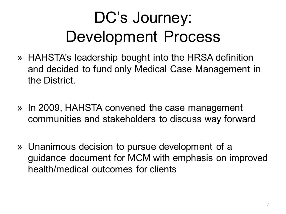 DC's Journey: Development Process »HAHSTA's leadership bought into the HRSA definition and decided to fund only Medical Case Management in the District.