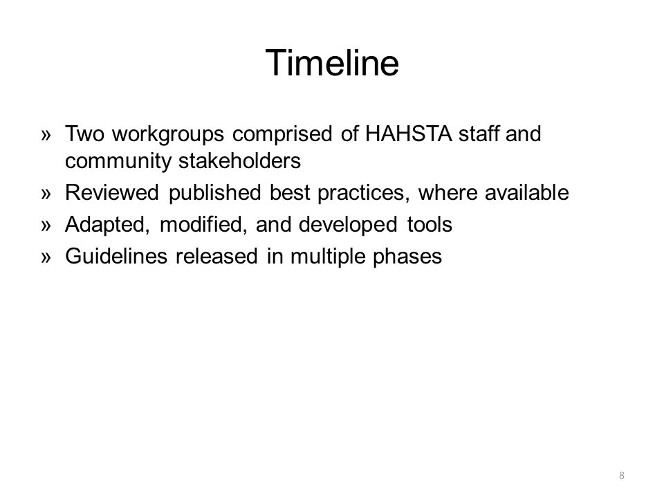 Timeline »Two workgroups comprised of HAHSTA staff and community stakeholders »Reviewed published best practices, where available »Adapted, modified, and developed tools »Guidelines released in multiple phases 8