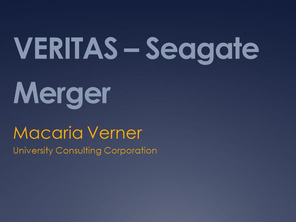 VERITAS – Seagate Merger Macaria Verner University Consulting Corporation