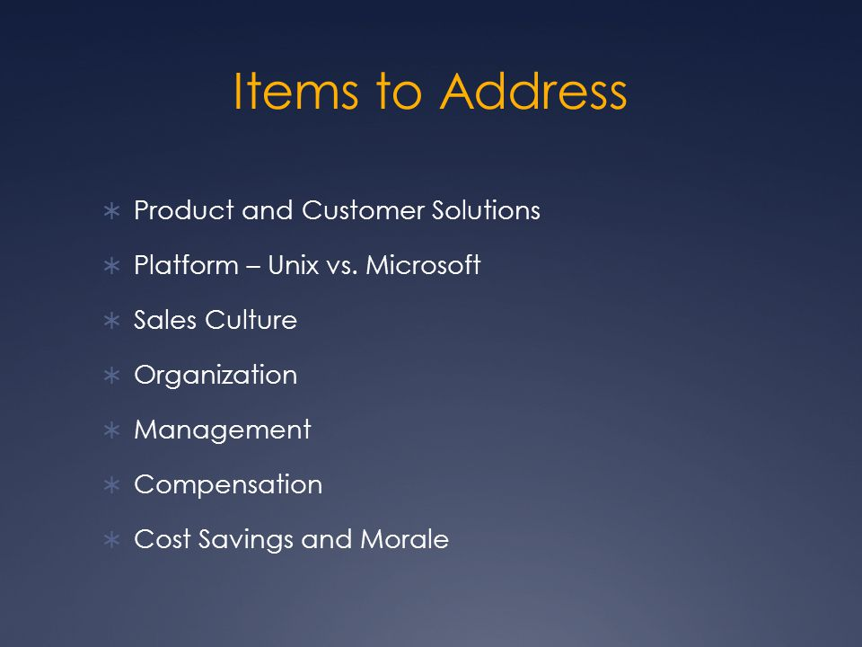 Items to Address  Product and Customer Solutions  Platform – Unix vs.