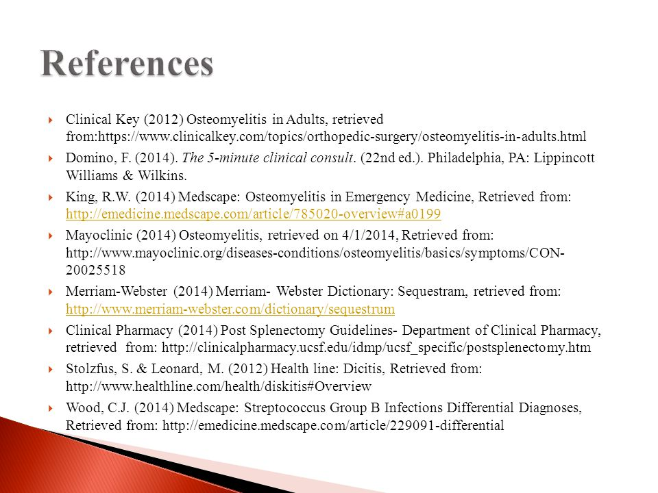  Clinical Key (2012) Osteomyelitis in Adults, retrieved from:https://www.clinicalkey.com/topics/orthopedic-surgery/osteomyelitis-in-adults.html  Domino, F.