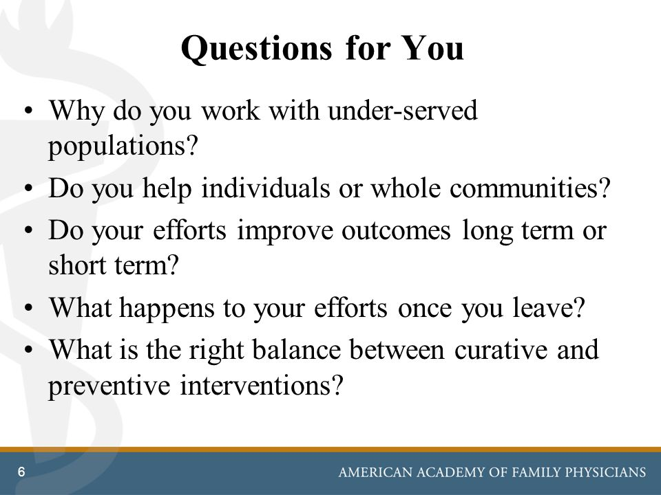Our Answers to Above Questions 7 Initial QuestionsOur Answers Why do you work with under-served populations.