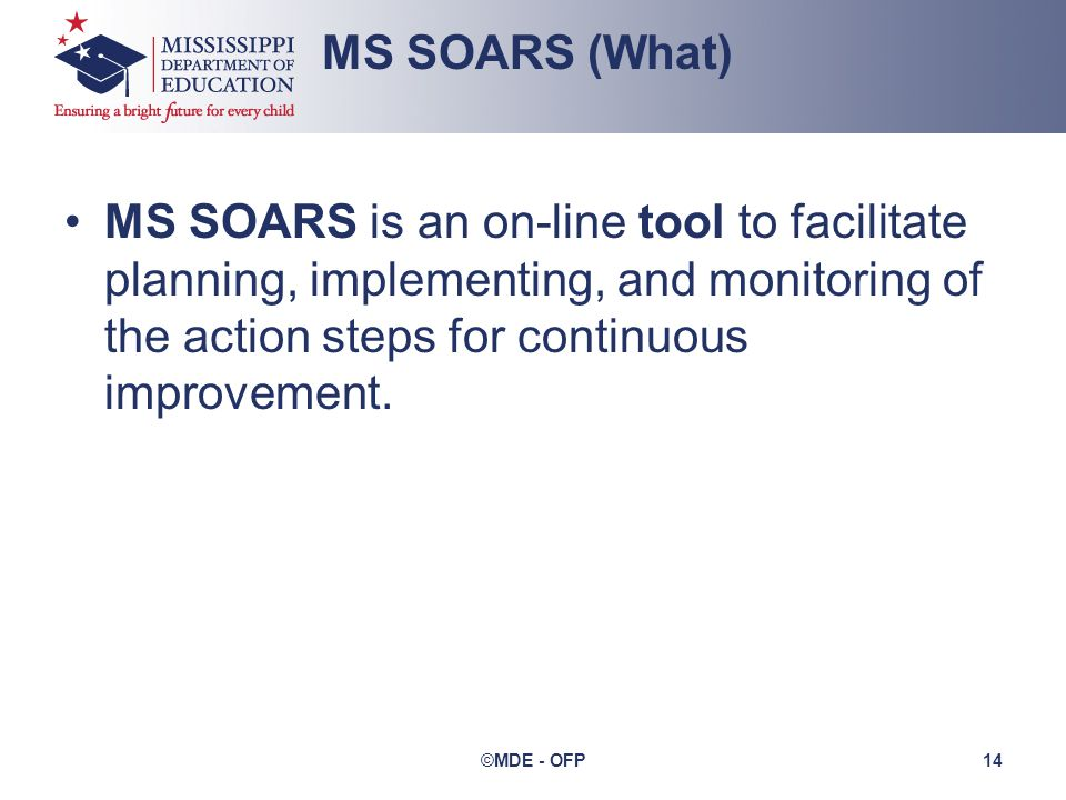 MS SOARS is an on-line tool to facilitate planning, implementing, and monitoring of the action steps for continuous improvement.