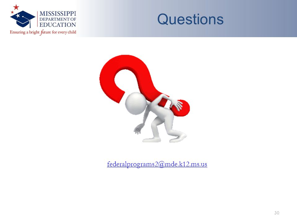 Questions 30 federalprograms2@mde.k12.ms.us