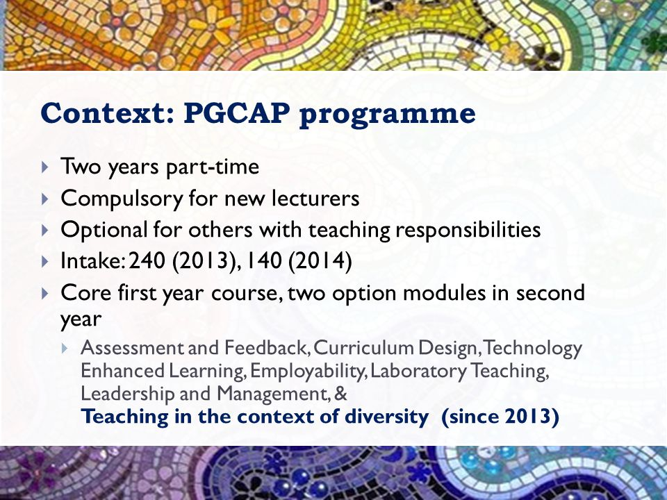 Diversity Module  Learning objectives:  introduce participants to the context of higher education  facilitate informed reflections that enhance practice  Delivery  five seminars, 3 hours each (now changed)  Written assessment, 2500 word reflective essay or review (now changed)  Graded (0-100) (now changed to pass/fail)  Year 1 (2013) and 2 (2014) each around 24 participants  Year 3 (2015) around 45 participants (2 runs), 10 Brilliant Club tutors