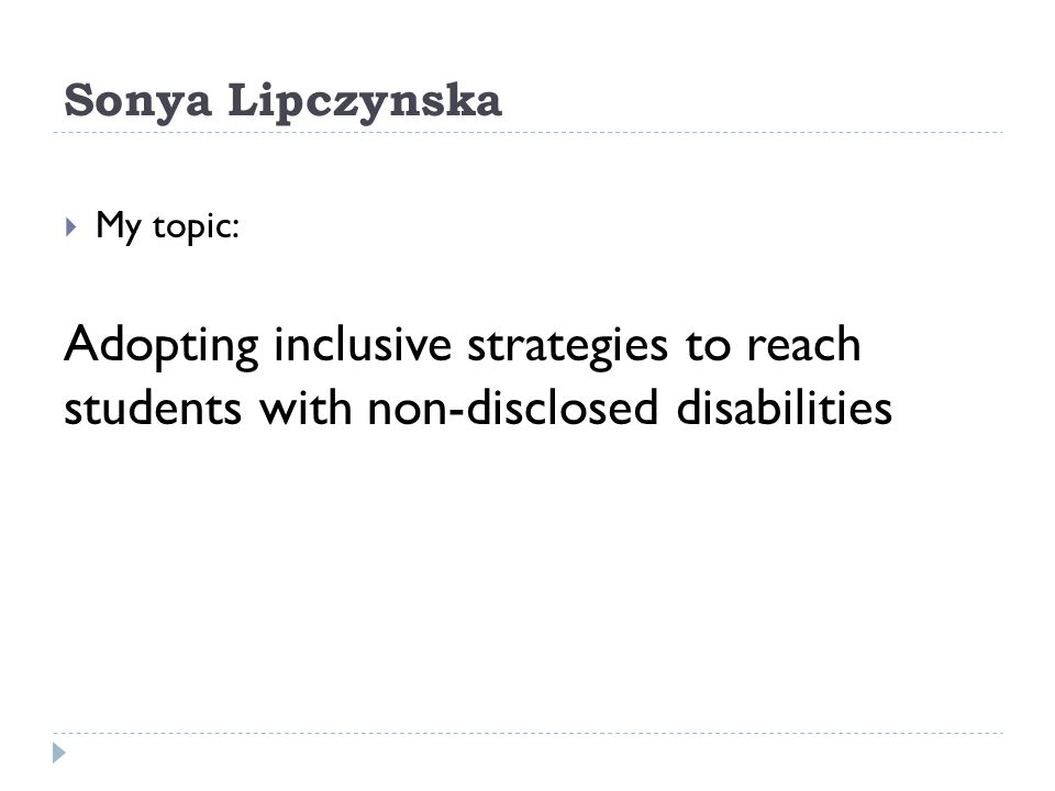'Invisible disability'  Not all disabilities are visible  Epilepsy  Partial vision  Mental/learning/behavioural disorders  Easy to impose an identity of 'wellness' on a student if no visible markers are present