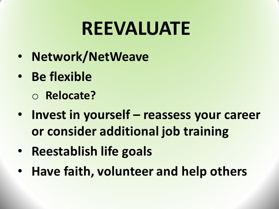 REEVALUATE Network/NetWeave Be flexible o Relocate.
