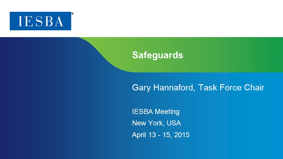 Page 1 | Proprietary and Copyrighted Information Safeguards Gary Hannaford, Task Force Chair IESBA Meeting New York, USA April 13 - 15, 2015