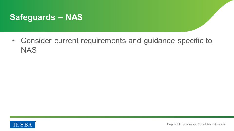 Page 14 | Proprietary and Copyrighted Information Consider current requirements and guidance specific to NAS Safeguards – NAS
