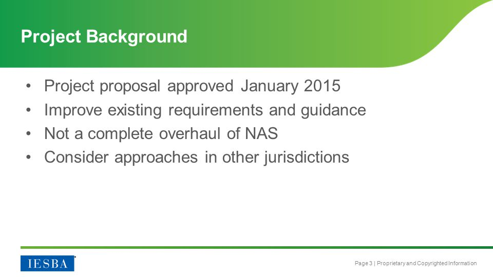 Page 3 | Proprietary and Copyrighted Information Project proposal approved January 2015 Improve existing requirements and guidance Not a complete over