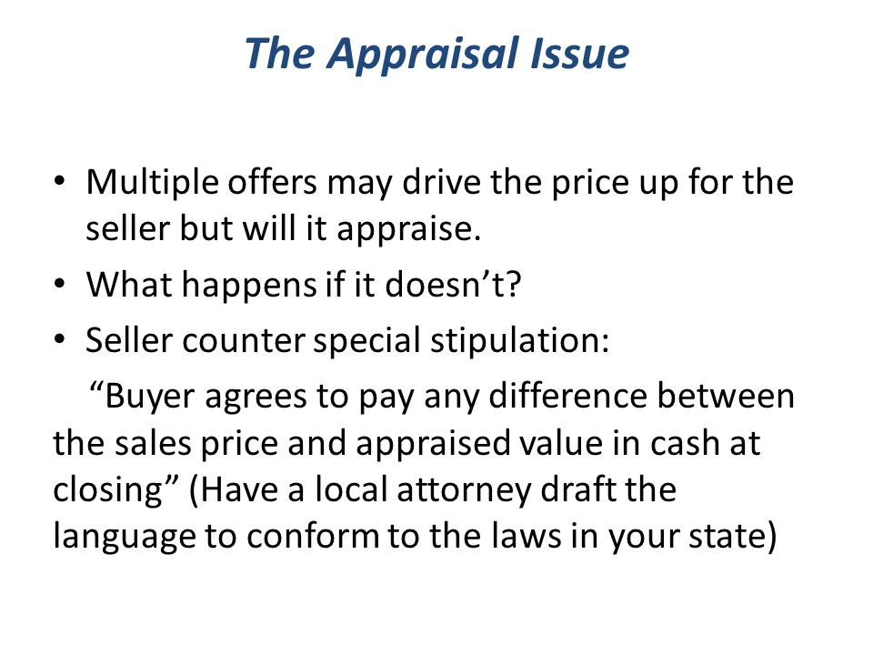The Appraisal Issue Multiple offers may drive the price up for the seller but will it appraise.