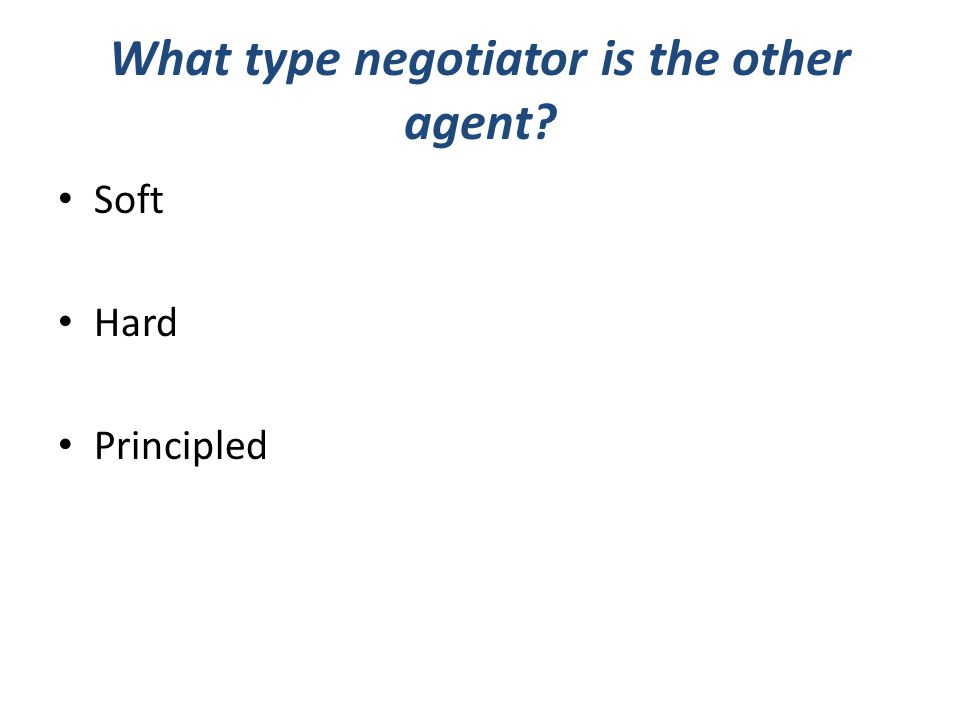 What type negotiator is the other agent Soft Hard Principled
