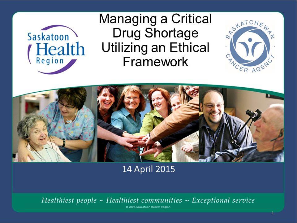 Managing a Critical Drug Shortage Utilizing an Ethical Framework 14 April 2015 1