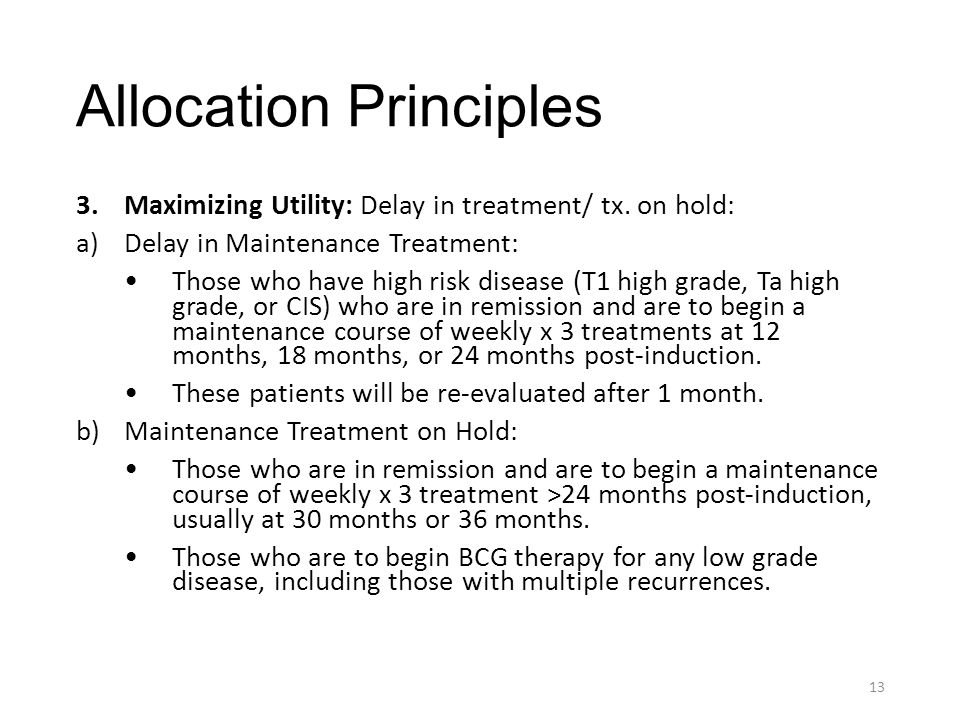 Allocation Principles 3.Maximizing Utility: Delay in treatment/ tx. on hold: a)Delay in Maintenance Treatment: Those who have high risk disease (T1 hi