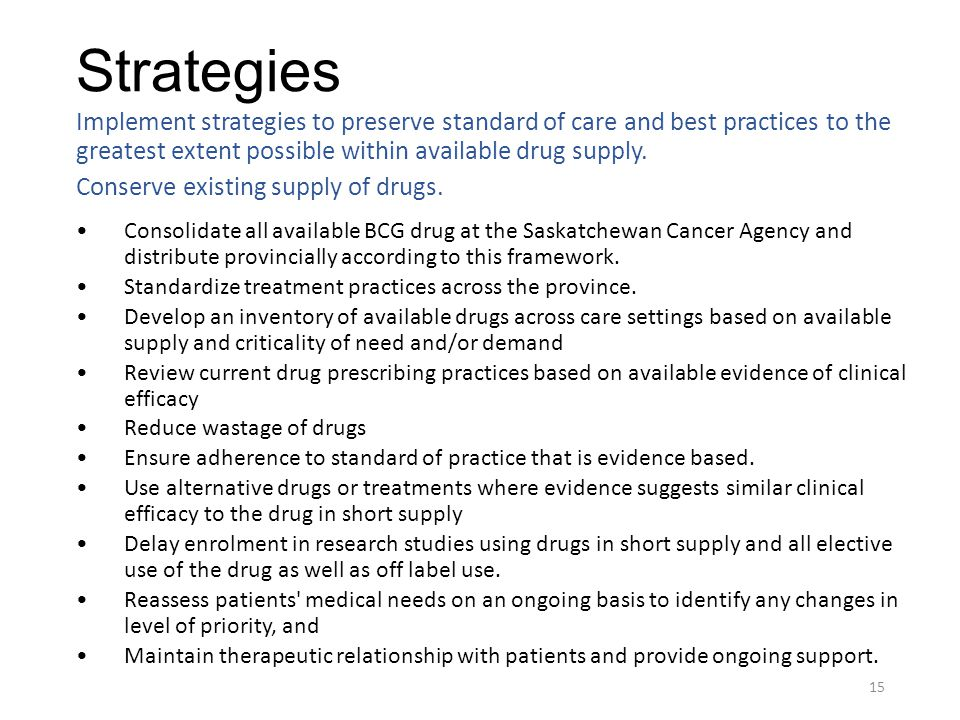 Strategies Implement strategies to preserve standard of care and best practices to the greatest extent possible within available drug supply. Conserve