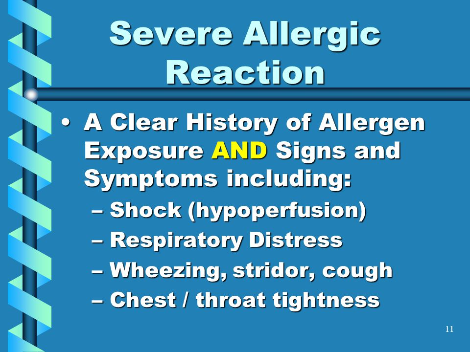 11 Severe Allergic Reaction A Clear History of Allergen Exposure AND Signs and Symptoms including:A Clear History of Allergen Exposure AND Signs and S
