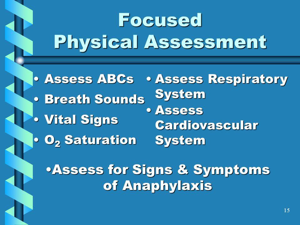 15 Focused Physical Assessment Assess ABCsAssess ABCs Breath SoundsBreath Sounds Vital SignsVital Signs O 2 SaturationO 2 Saturation Assess Respirator