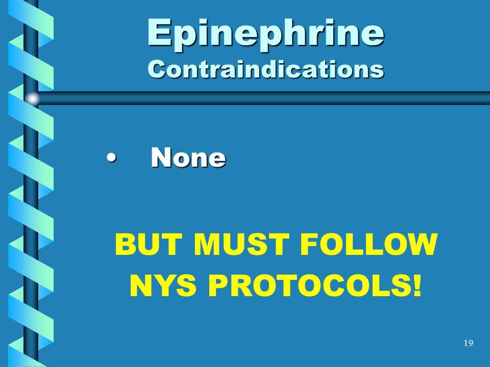 19 Epinephrine Contraindications NoneNone BUT MUST FOLLOW NYS PROTOCOLS!