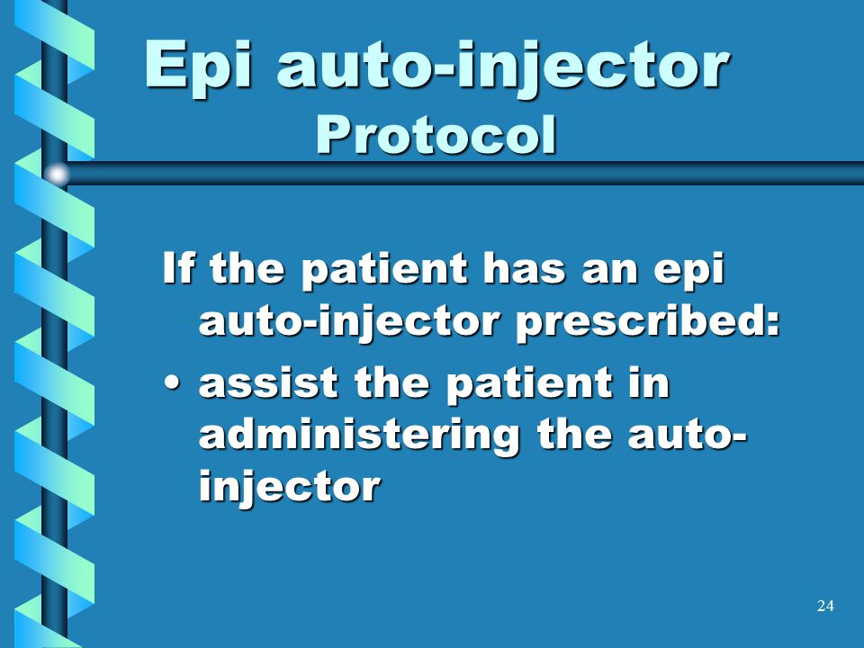 24 Epi auto-injector Protocol If the patient has an epi auto-injector prescribed: assist the patient in administering the auto- injectorassist the pat