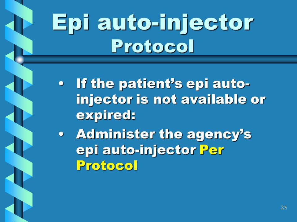 25 Epi auto-injector Protocol If the patient's epi auto- injector is not available or expired:If the patient's epi auto- injector is not available or