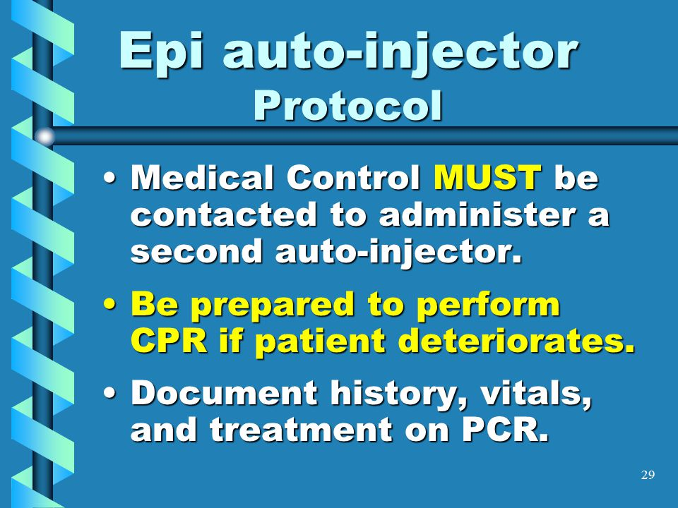 29 Epi auto-injector Protocol Medical Control MUST be contacted to administer a second auto-injector.Medical Control MUST be contacted to administer a second auto-injector.