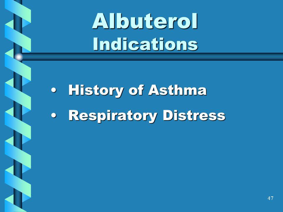 47 Albuterol Indications History of AsthmaHistory of Asthma Respiratory DistressRespiratory Distress